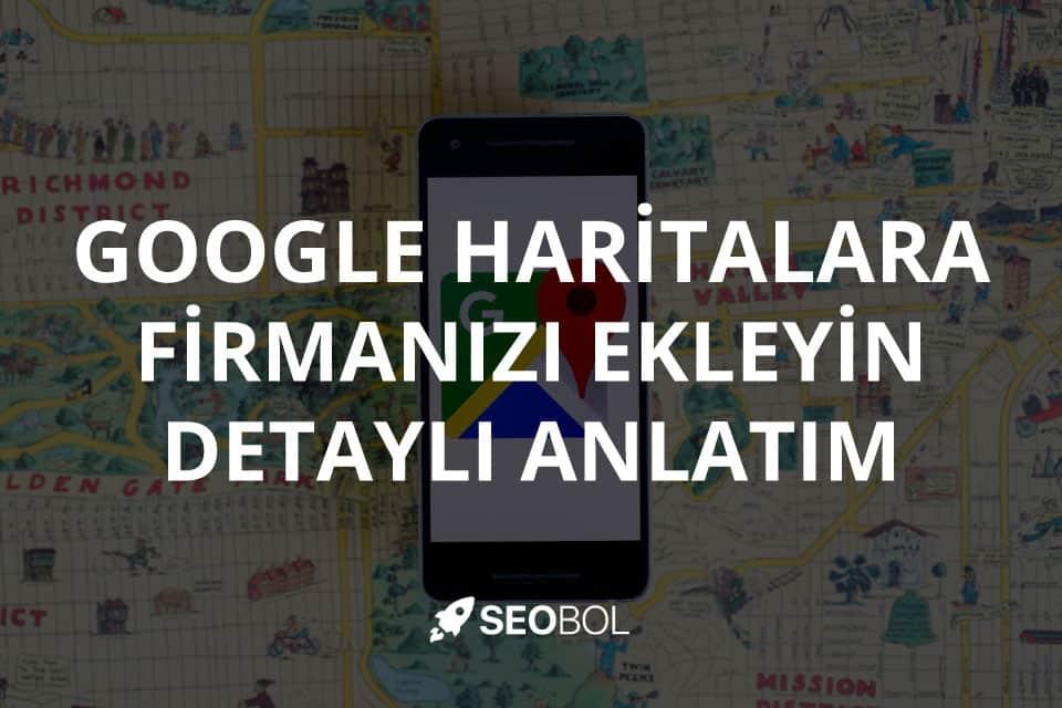 Google Haritalara Firmanızı Ekleyin