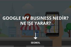 Google my business nedir ne işe yarar?