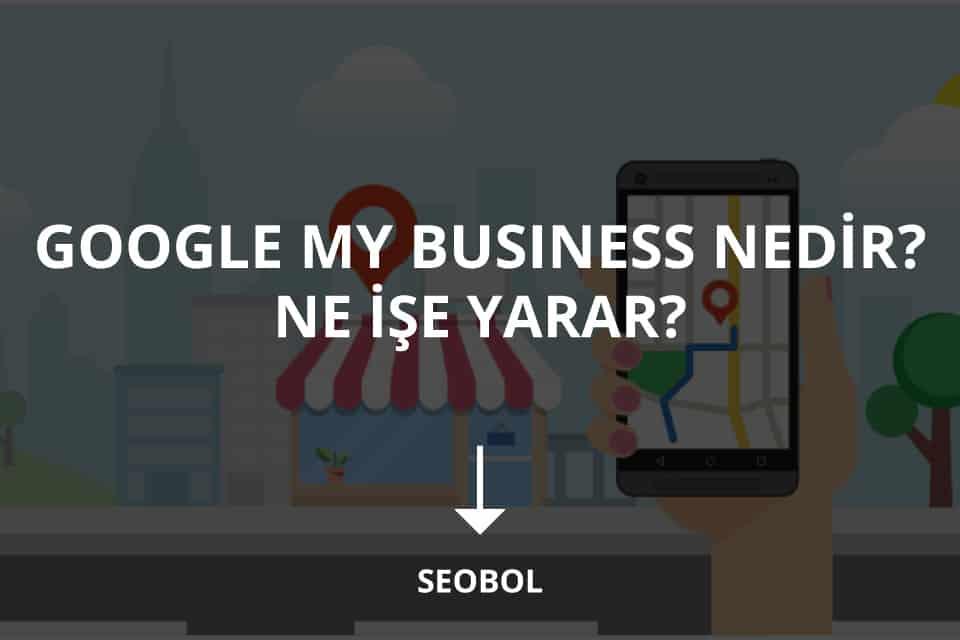 Google My Business Nedir Ne İşe Yarar?