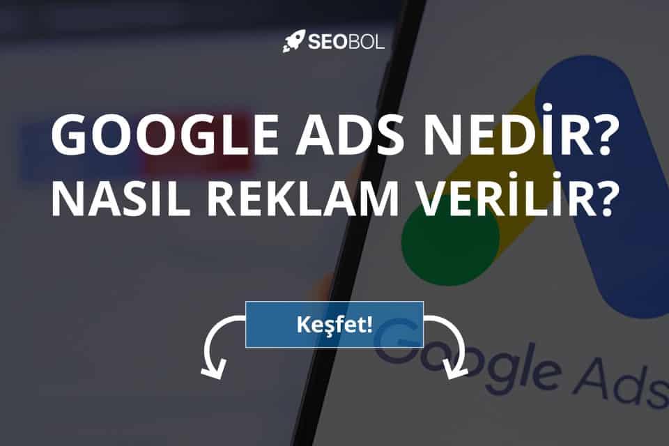 Google Ads Nedir? Nasıl Reklam Verilir?