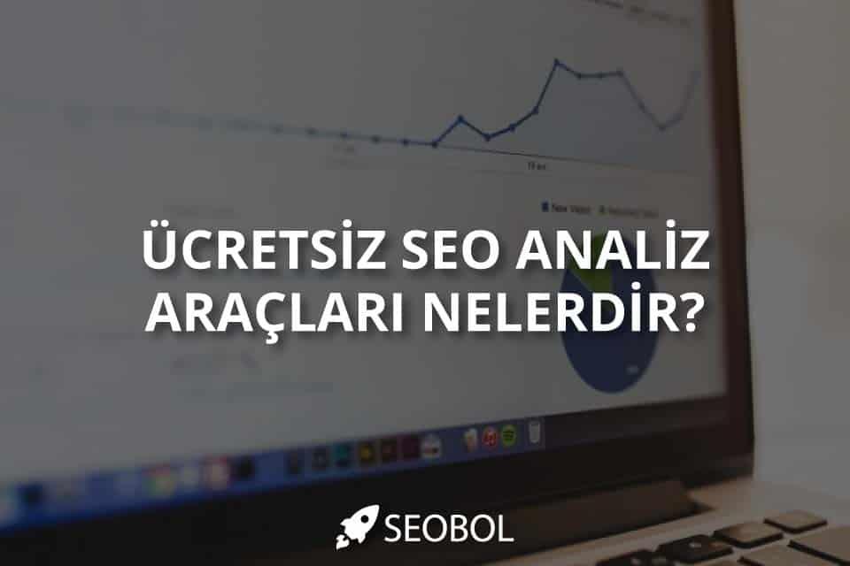 Ücretsiz SEO Analiz Araçları Nelerdir?