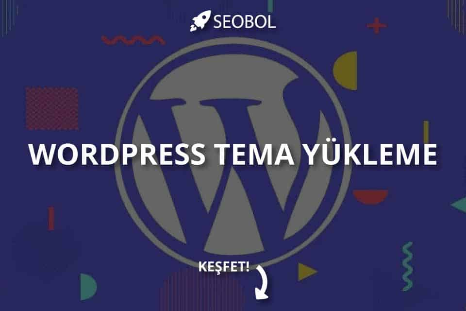 WordPress Tema Yükleme Nasıl Yapılır?